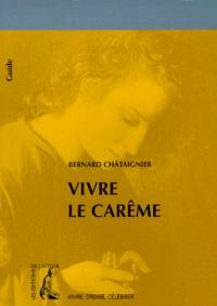 Bernard Châtaignier - Vivre le Carême.