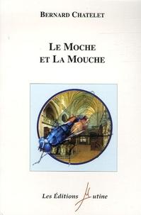 Bernard Châtelet - Le Moche et la Mouche.