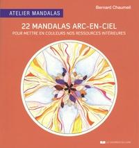 Bernard Chaumeil - Atelier mandalas 22 mandales arc-en-ciel - Pour mettre en couleurs nos ressources intérieures.
