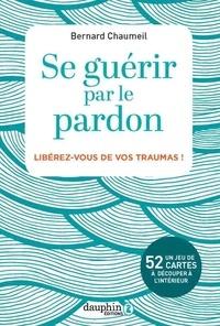 Ebooks télécharger kostenlos pdf Se guérir par le pardon  - Libérez-vous de vos traumas par Bernard Chaumeil en francais