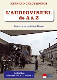 Bernard Chaussegros - L'audiovisuel de A à Z - Découvrir les métiers de l'image.