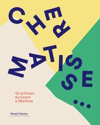 Bernard Chauveau - Cher Matisse - 12 artistes écrivent à Matisse.