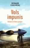 Bernard Chauvreau - Vols impunis - Intimes et libres propos.