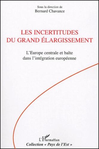Bernard Chavance et Eric Magnin - Les incertitudes du grand élargissement - L'Europe centrale et balte dans l'intégration européenne.