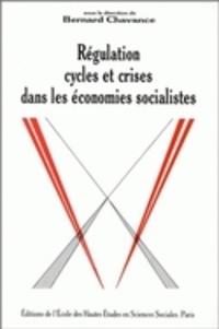 Bernard Chavance - Régulation, cycles et crises dans les économies socialistes.