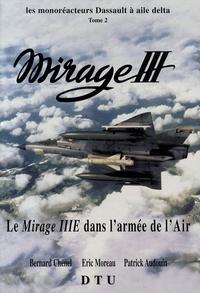 Bernard Chenel et Eric Moreau - Les monoréacteurs Dassault à aile delta Mirage III - Tome 2, Le Mirage IIIE dans l'armée de l'air.