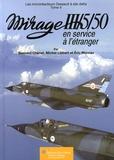 Bernard Chenel et Michel Liébert - Les monoréacteurs Dassault à aile delta - Tome 4, Mirage III/5/50 en service à l'étranger.