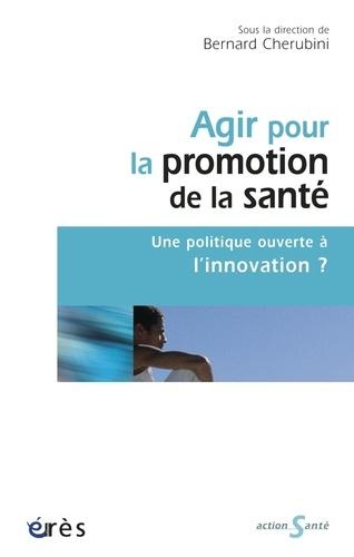 Agir pour la promotion de la santé. Une politique ouverte à l'innovation ?