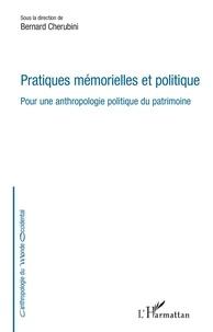 Bernard Cherubini - Pratiques mémorielles et politique - Pour une anthropologie politique du patrimoine.