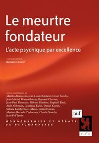 Bernard Chervet - Le meurtre fondateur - L'acte psychique par excellence.