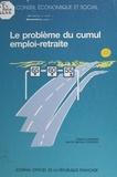 Bernard Chevalier et  Conseil Economique et Social - Le problème du cumul emploi-retraite : séances des 25 et 26 novembre 1991.