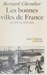 Bernard Chevalier - Les Bonnes villes de France du XIVe au XVIe siècle.