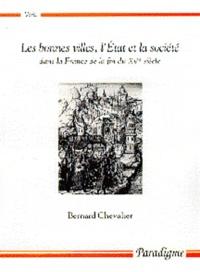 Bernard Chevalier - Les bonnes villes, l'Etat et la société dans la France du XVe siècle.