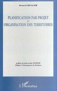 Bernard Chevalier - Planification par projet et organisation territoriale.