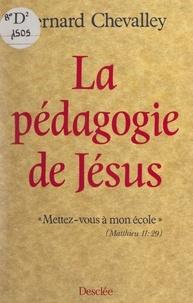 Bernard Chevalley - La pédagogie de Jésus.