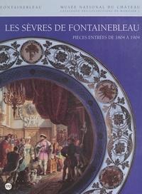 Bernard Chevallier et Anne de Margerie - Catalogue des collections de mobilier du Musée national du Château de Fontainebleau (2) : Les Sèvres de Fontainebleau - Porcelaines, terres vernissées, émaux, vitraux : pièces entrées de 1804 à 1904.