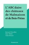 Bernard Chevallier et Marc Walter - L'ABCdaire des châteaux de Malmaison et de Bois-Préau.