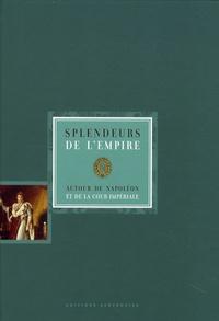 Bernard Chevallier et Philippe Hoch - Splendeurs de l'Empire - Autour de Napoléon et de la cour impériale, édition bilingue français-allemand.