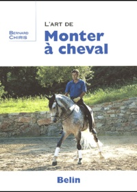 Bernard Chiris - L'art de monter à cheval.