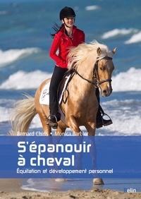 Bernard Chiris et Monica Barbier - S'épanouir a cheval - Equitation et développement personnel.