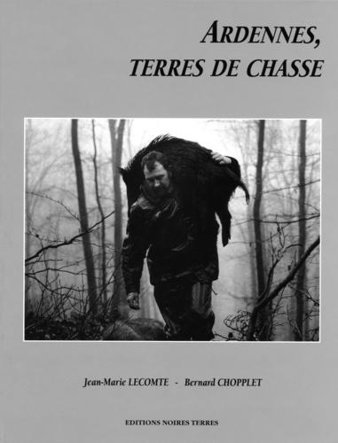 Bernard Chopplet et Jean-Marie Lecomte - Ardennes, terres de chasse.