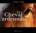 Bernard Chopplet et Céline Lecomte - Le Cheval ardennais.