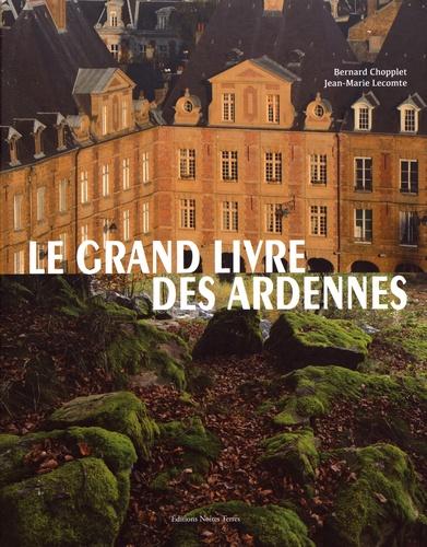 Bernard Chopplet et Jean-Marie Lecomte - Le grand livre des Ardennes.