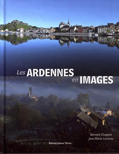 Bernard Chopplet et Jean-Marie Lecomte - Les Ardennes en images.