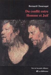 Bernard Chouraqui - Du conflit entre Homme et Juif.