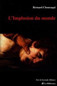 Bernard Chouraqui - L'implosion du monde.