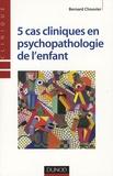Bernard Chouvier - 5 cas cliniques en psychopathologie de l'enfant.