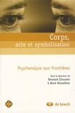 Bernard Chouvier et René Roussillon - Corps, acte et symbolisation - Psychanalyse aux frontières.
