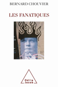 Bernard Chouvier - Fanatiques (Les) - La folie de croire.