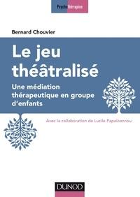 Bernard Chouvier - Le jeu théâtralisé - Une médiation thérapeutique en groupe d'enfants.