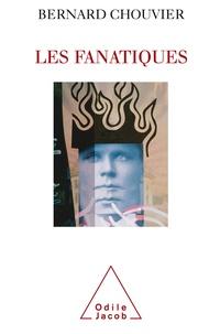 Bernard Chouvier - Les fanatiques - La folie de croire.