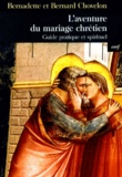 Bernard Chovelon et Bernadette Chovelon - L'aventure du mariage chrétien - Guide pratique et spirituel.