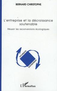 L'entreprise et la décroissance soutenable- Réussir les reconversions écologiques - Bernard Christophe | Showmesound.org