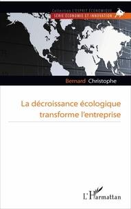 Bernard Christophe - La décroissance écologique transforme l'entreprise.