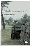 Bernard Ciais - Si la chasse m'était contée.