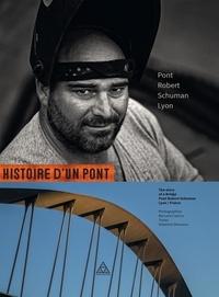 Bernard Ciancia et Delphine Désveaux - Histoire d'un pont - Pont Robert-Schuman, Lyon.