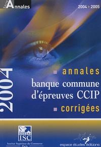 Annales 2004 de la banque d'épreuves communes CCIP- Sujets et corrigés - Bernard Cier | Showmesound.org