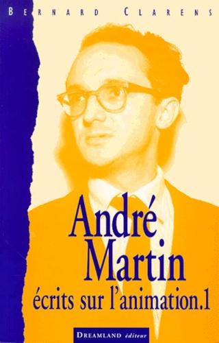 Bernard Clarens - André Martin 1925-1994, écrits sur l'animation. - Tome 1, Pour lire entre les images.