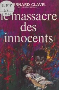 Bernard Clavel - Le massacre des innocents.
