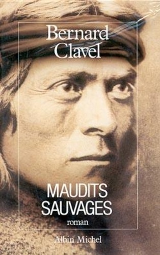Bernard Clavel - Le royaume du Nord Tome 6 : Maudits sauvages.