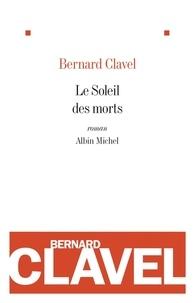 Bernard Clavel et Bernard Clavel - Le Soleil des morts.