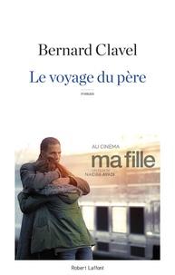 Bernard Clavel - Le voyage du père.