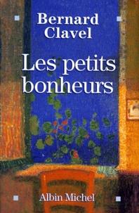 Bernard Clavel - Les petits bonheurs.