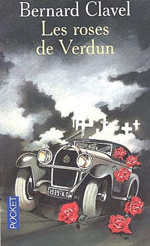 Bernard Clavel - Les roses de Verdun.