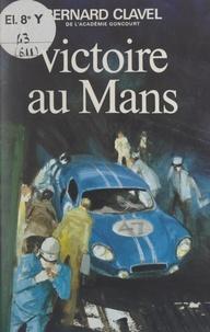 Bernard Clavel - Victoire au Mans.