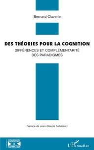 Bernard Claverie - Des théories pour la cognition - Différences et complémentarité des paradigmes.